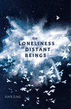 The Loneliness of Distant Beings - Kate Ling