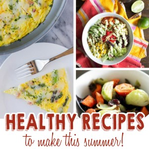 Healthy Recipes to Make This Summer
