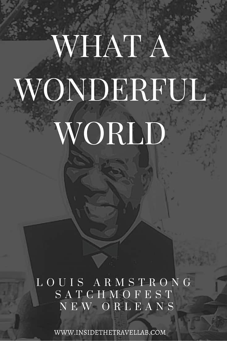 WHAT A WONDERFUL WORLD with Louis Armstrong Satchmofest via @insidetravellab