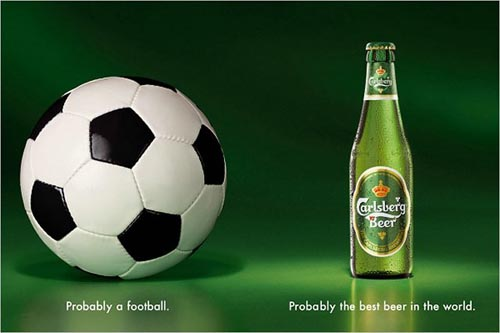 Carlsberg ads - Probably a football. Probably the best beer in the world!