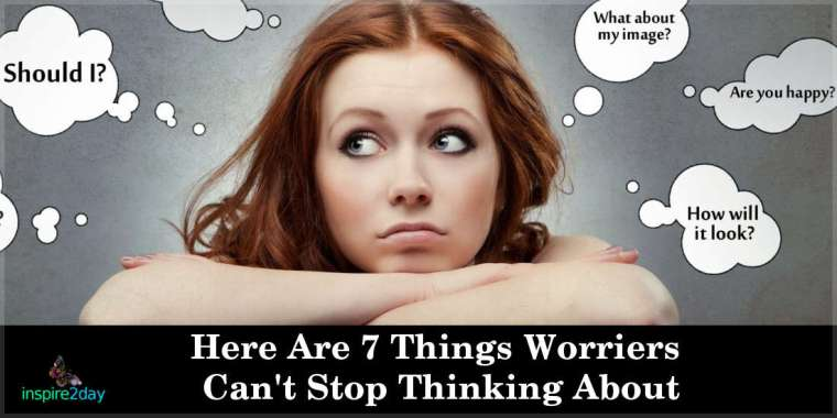 Here Are 7 Things Worriers Can't Stop Thinking About