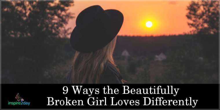 9 Ways the Beautifully Broken Girl Loves Differently