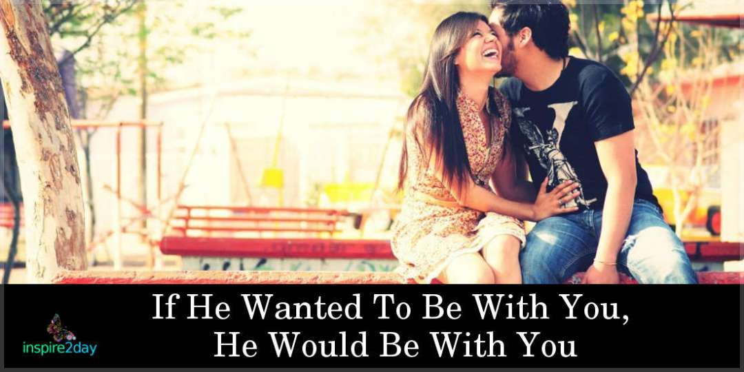If He Wanted To Be With You, He Would Be With You