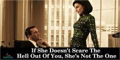 If She Doesn't Scare The Hell Out Of You, She's Not The One