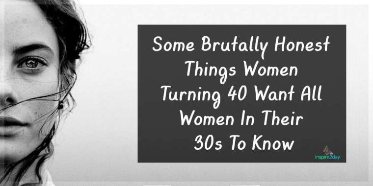 Some Brutally Honest Things Women Turning 40 Want All Women In Their 30s To Know