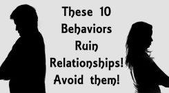 These 10 Behaviors Ruin Relationships! Avoid them!