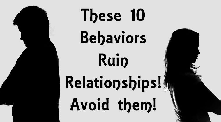 These 10 Behaviors Ruin Relationships! Avoid them!