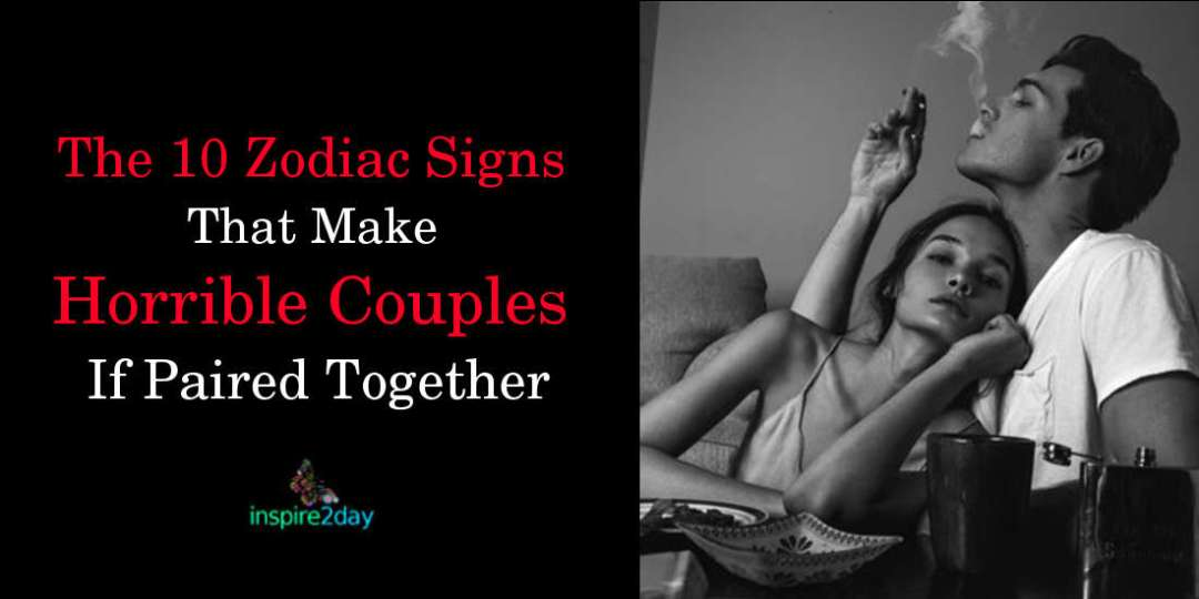 The 10 Zodiac Signs That Make Horrible Couples If Paired Together