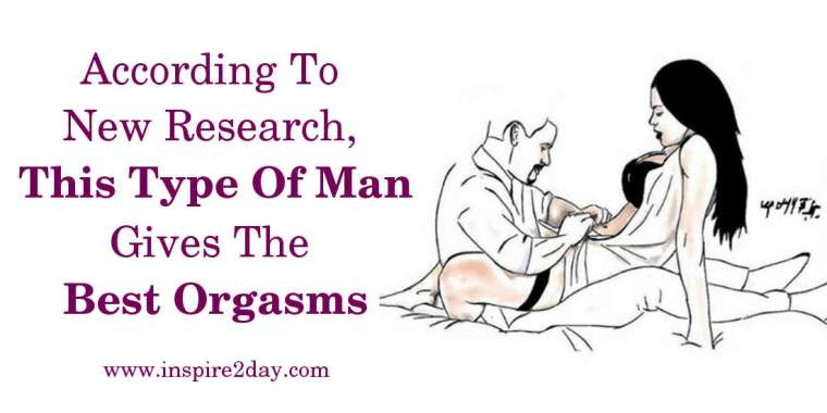 According To New Research, This Type Of Man Gives The Best Orgasms