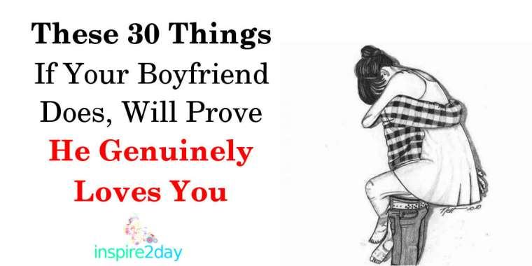 These 30 Things If Your Boyfriend Does, Will Prove He Genuinely Loves You