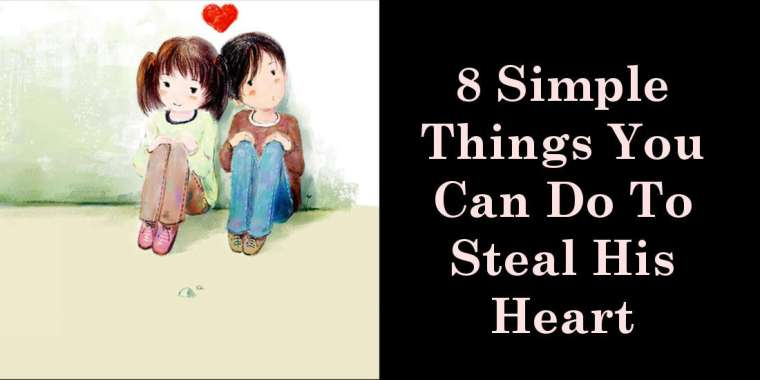 8 Simple Things You Can Do To Steal His Heart