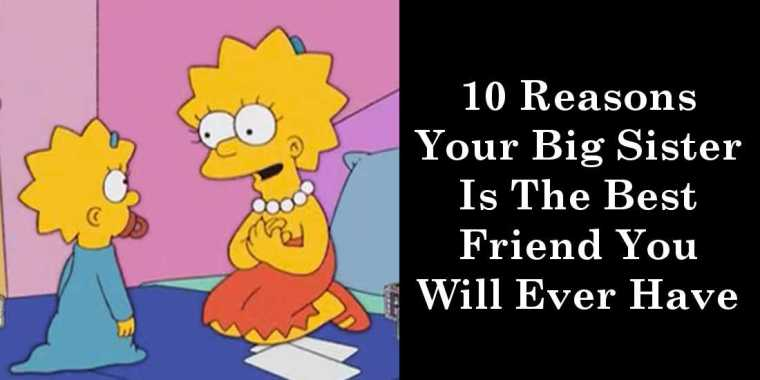 10 Reasons Your Big Sister Is The Best Friend You Will Ever Have