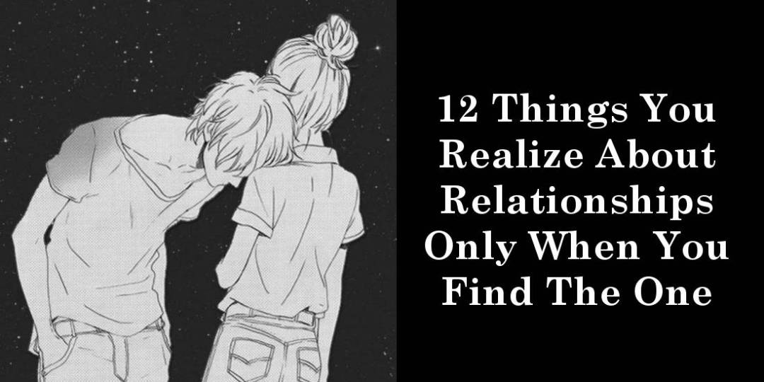12 Things You Realize About Relationships Only When You Find The One