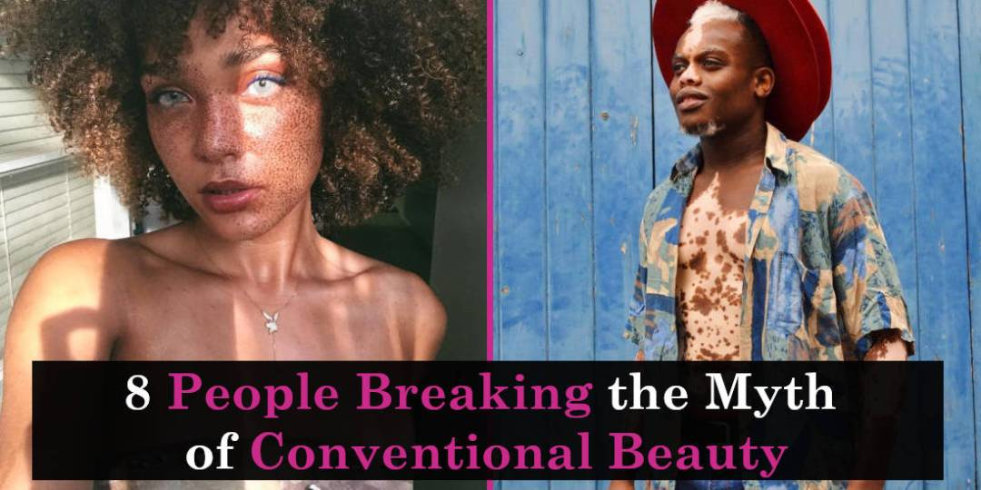 8 People Breaking the Myth of Conventional Beauty