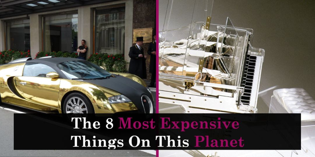 The 8 Most Expensive Things On This Planet