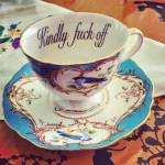 1. This one is definitely very much on your face about the feelings that the person serving you tea might have about you.