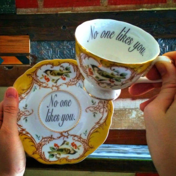8. This is certainly a great idea to pass on as a passive-aggressive message, but it might also be a great cup for people who simply do not care about people not liking them.