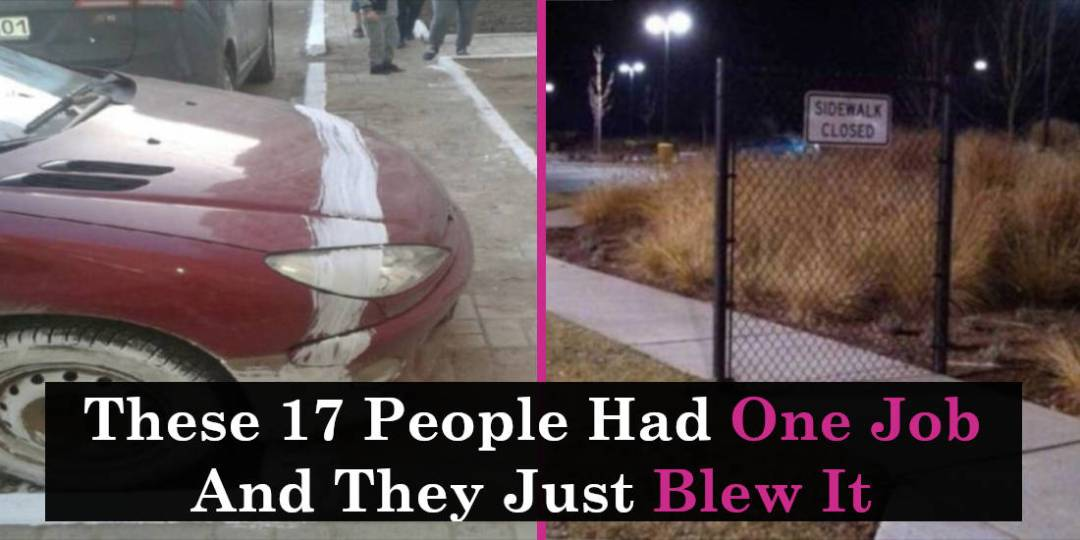 These 17 People Had One Job and They Just Blew It