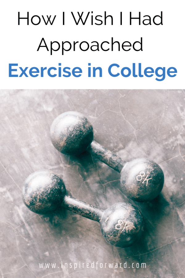 Like many people, I wish I had approached exercise in college a little differently. Here's what I would have done if I had to do it all over again.