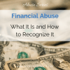 There are several types of abuse. Some are more common and obvious than others. No matter what, financial abuse is not your fault, and you can get out.