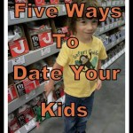 Five Ways to Date Your Kids