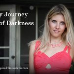 My Journey Out of Darkness