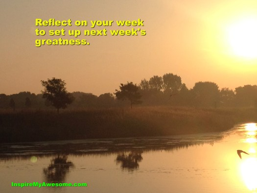 Reflect On Your Week to Set Up Next Week's Greatness