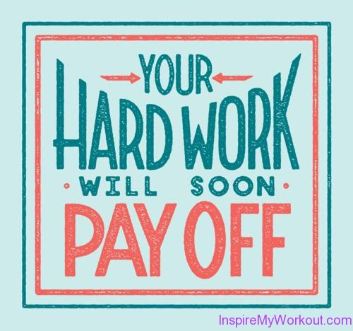 Your Hard Work Will Soon Pay Off Motivation Fitness Quote