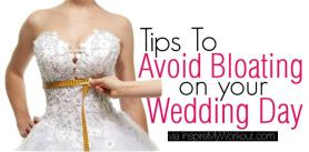 Tips To Avoid Wedding Day Bloat