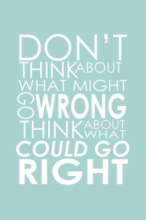 Don't Think About What Might Go Wrong, Think About What Could Go Right
