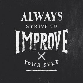 Always strike to improve