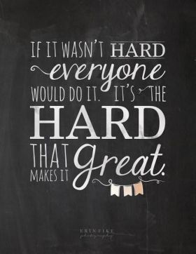 Hard makes great