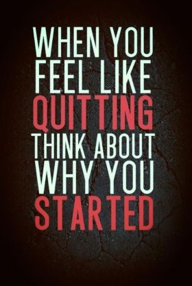 Think about why you started