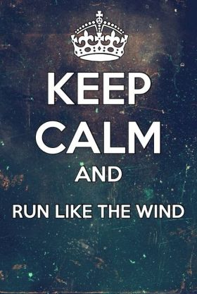Keep calm and run like a wind