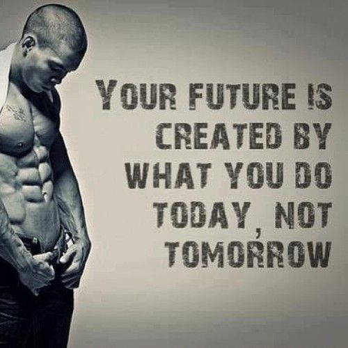 Your future is created by what you do today