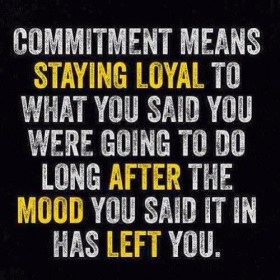 commitment means staying loyal to what you said you were going to do