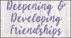 Deepening and developing friendshipts
