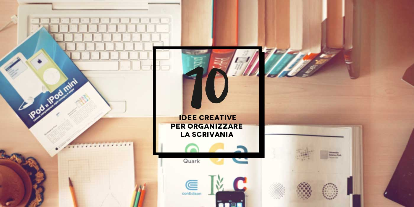 10 idee per organizzare la scrivania