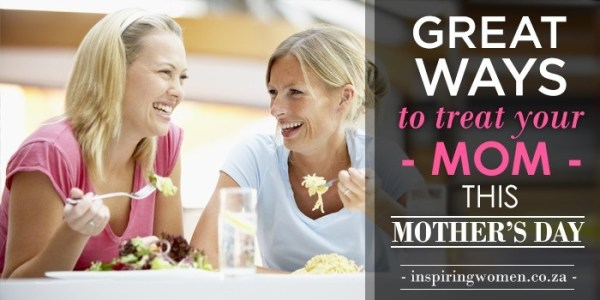 Mother's Day: Great Ways to Treat Your Mom