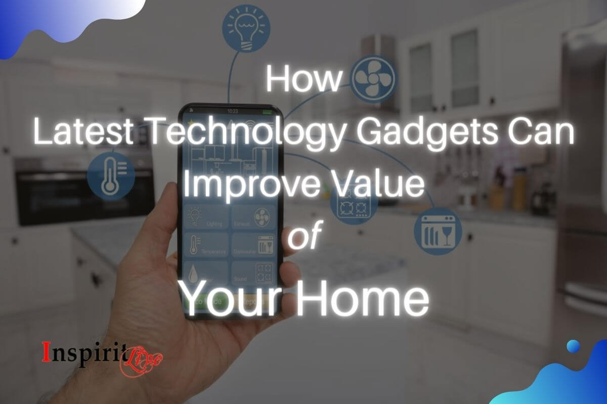 How Latest Technology Gadgets Can Improve Value Of Your Home