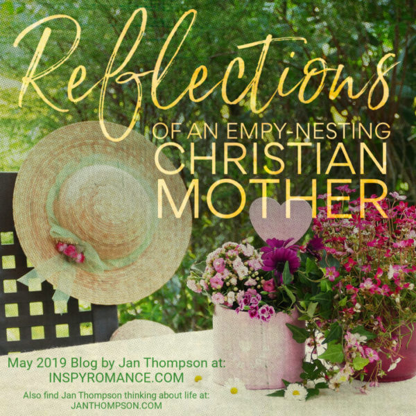 Reflections Of An Empty Nesting Christian Mother Happy Mother S Day