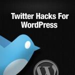 10 Twitter Hacks For Your WordPress Blog
