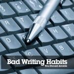 10 Bad Writing Habits you Should Avoid