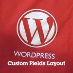 How to Simplify WordPress Custom Fields Layout for a Layman?