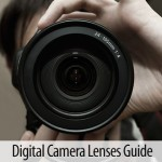 Everything You Need to Know About Digital Camera Lenses