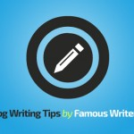 Get Inspired: Blog Writing Tips by Famous Writers