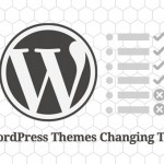 Things You Must Remember When Changing WordPress Themes