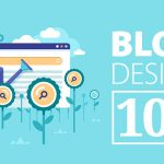 Blog Design 101: Your Complete Guide to Designing Blog Elements that Will Give Results
