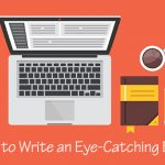 How to Write an Eye-Catching Blog for the Readers