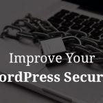 How To Improve WordPress Security?!
